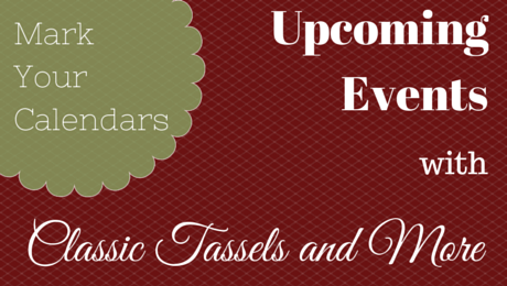 Upcoming Events with Classic Tassels and More|classictasselsandmore.com
