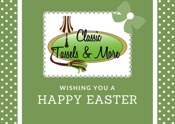 Happy Easter from Classic Tassels & More