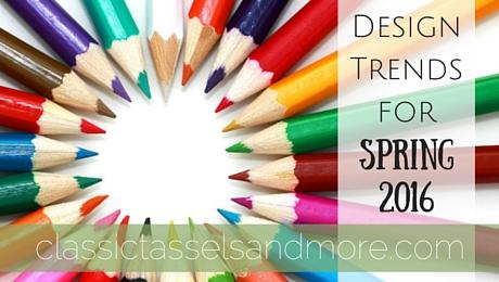 Design Trends for Spring 2016|classictasselsandmore.com