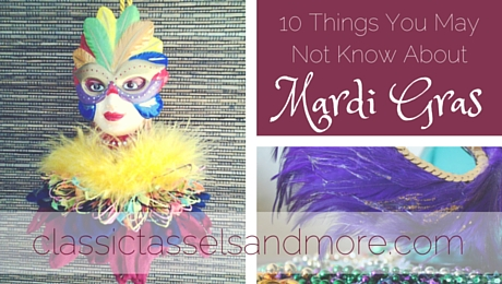 10 Things You May Not Know About Mardi Gras|classictasselsandmore.com