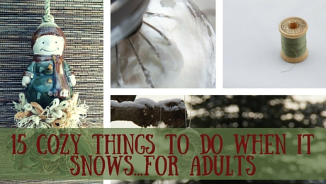 15 Cozy Things to Do When it Snows...for Adults|classictasselsandmore.com (2)