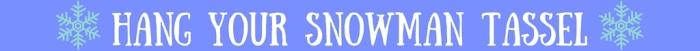 Hang Your Snowman Tassel|classictasselsandmore.com