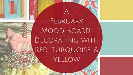 A February Mood Board Decorating With Red Turquoise And