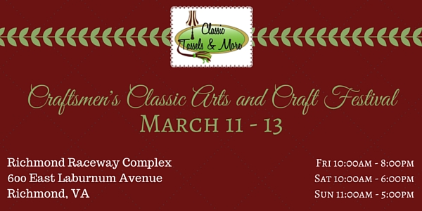 Craftsmen's Classic Arts and Craft Festival: Richmond, March 2016|classictasselsandmore.com