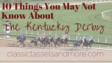 10 Things You May Not Know About The Kentucky Derby | www.classictasselsandmore.com