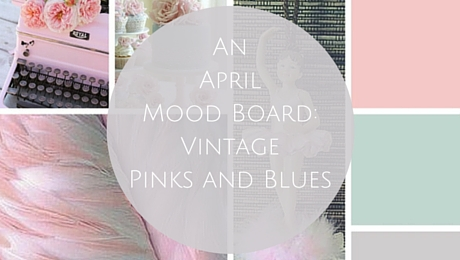 An April Mood Board: Vintage Pinks and Blues|classictasselsandmore.com