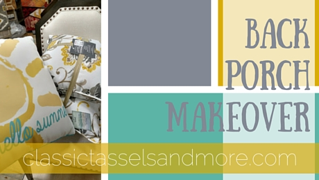Sneak Peek: Back Porch Makeover Coming Soon|classictasselsandmore.com