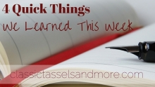 4 Quick Things We Learned This Week | www.classictasselsandmore.com