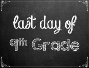 Free Last Day of School Chalkboard Printables - 9th Grade | www.classictasselsandmore.com