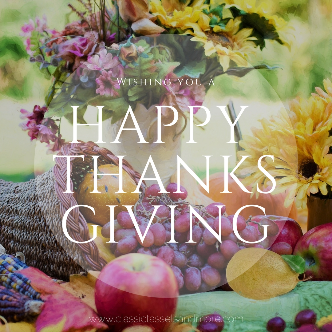 Happy Thanksgiving 2016 | www.classictasselsandmore.com