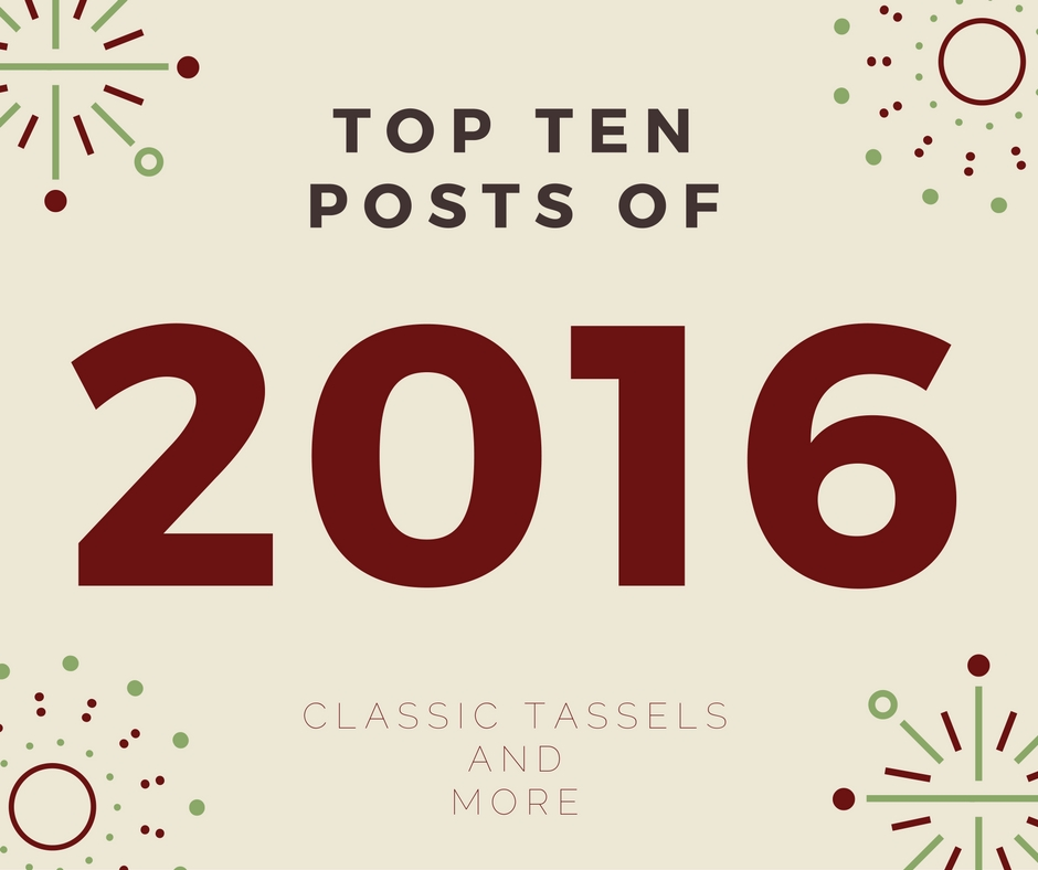 Top Ten Posts of 2016 | www.classictasselsandmore.com