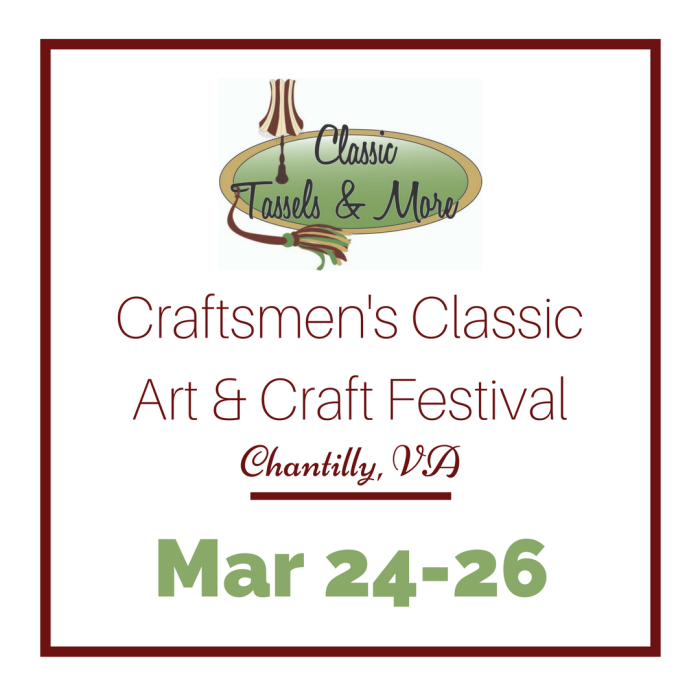 Craftsmens Classic Chantilly Show - Spring 2017 - www.classictasselsandmore.com