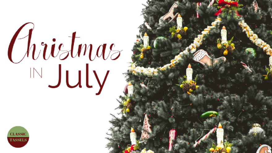 Christmas in July - FI - www.classictasselsandmore.com