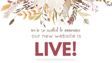 Our Website is Live - FI - www.classictasselsandmore.com