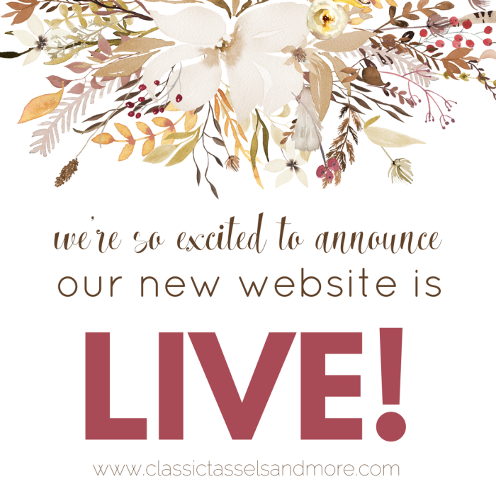 Our Website is Live - www.classictasselsandmore.com
